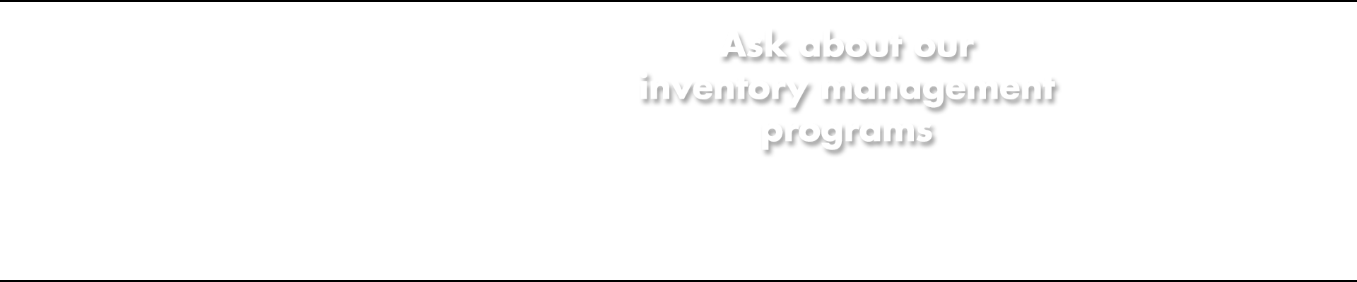 ask about our inventory management programs